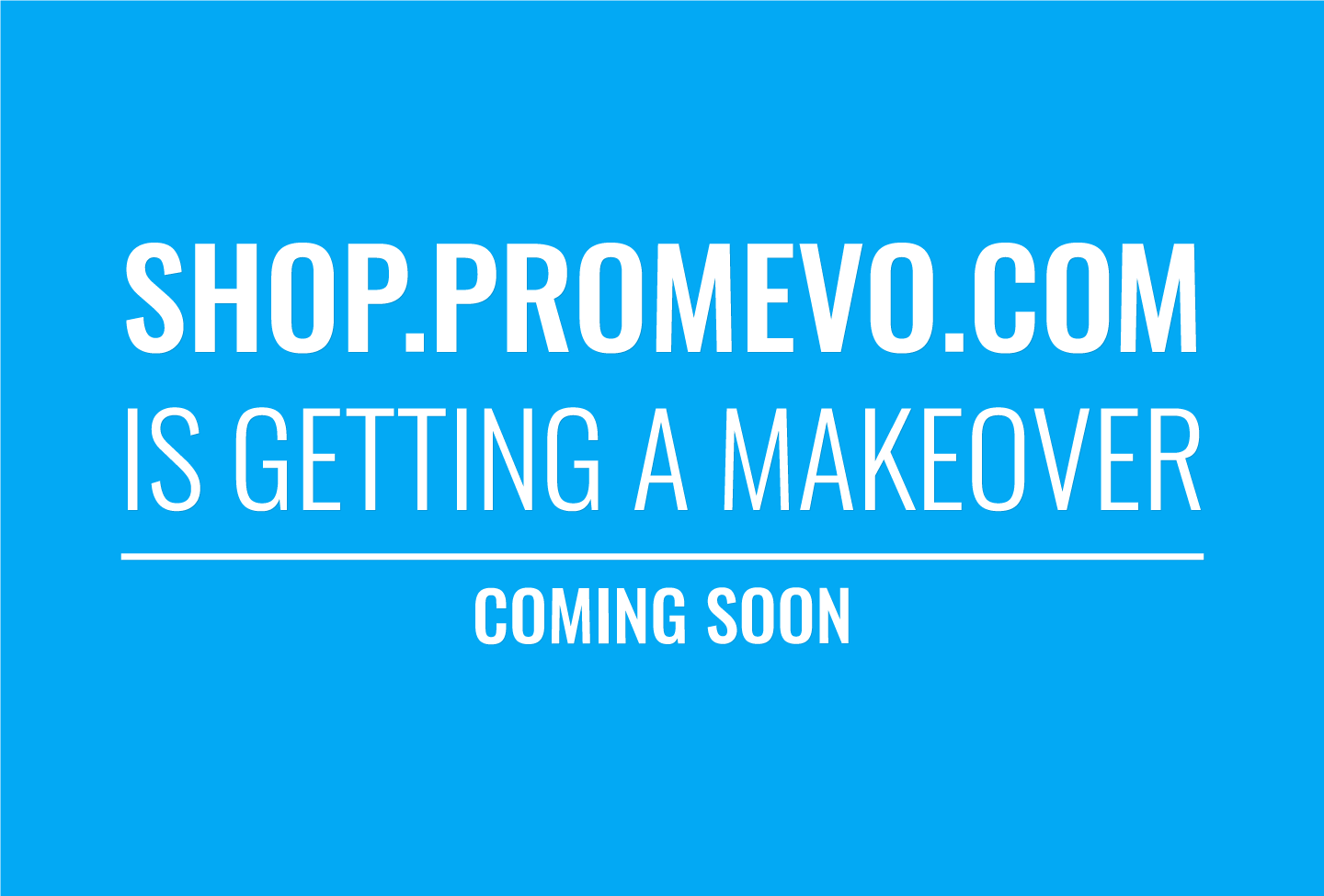 Shop.promevo.com is getting a makeover! Coming soon.